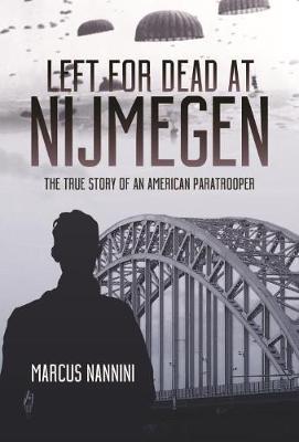 Left for Dead at Nijmegen: The True Story of an American Paratrooper in World War II (Hardback)