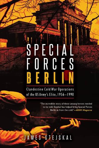 Special Forces Berlin: Clandestine Cold War Operations of the Us Army's Elite, 1956-1990 (Paperback)