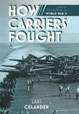 How Carriers Fought: Carrier Operations in WWII (Paperback)