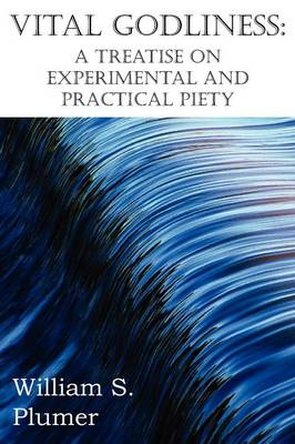 Vital Godliness: A Treatise on Experimental and Practical Piety (Paperback)