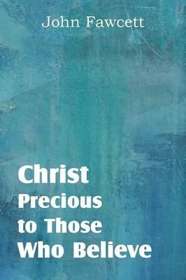 Christ, Precious to Those Who Believe (Paperback)