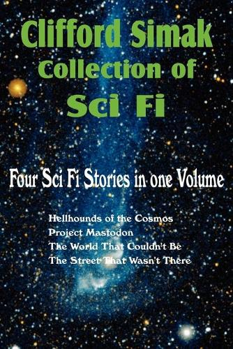 Clifford Simak Collection of Sci Fi; Hellhounds of the Cosmos, Project Mastodon, the World That Couldn't Be, the Street That Wasn't There (Paperback)
