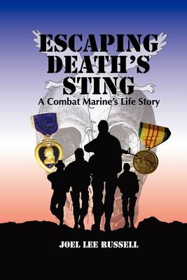 Escaping Death's Sting: A Combat Marine 's Life Story (Paperback)