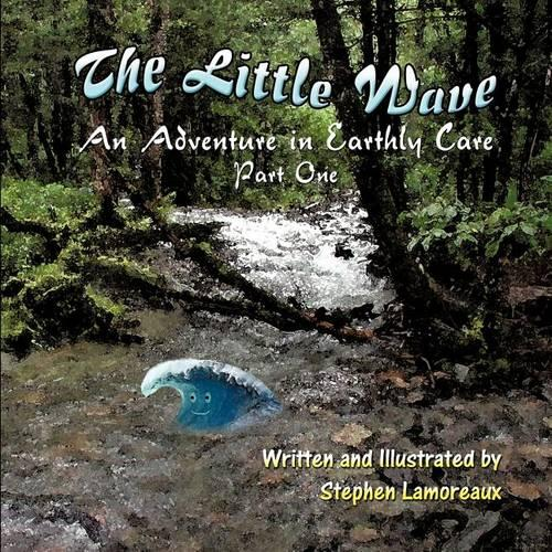 The Little Wave: An Adventure in Earthly Care - Part One (Paperback)