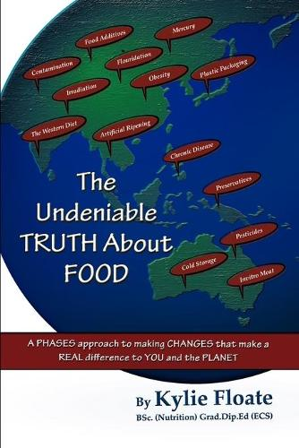 The Undeniable Truth about Food: A Phases Approach to Making Changes That Makes a Real Difference to You and the Planet (Paperback)