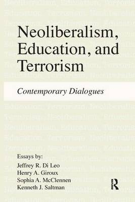 Neoliberalism, Education, and Terrorism: Contemporary Dialogues (Hardback)