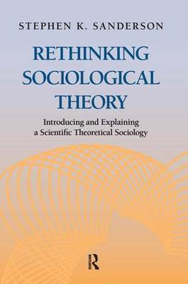 Rethinking Sociological Theory: Introducing and Explaining a Scientific Theoretical Sociology (Hardback)