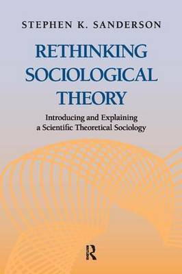 Rethinking Sociological Theory: Introducing and Explaining a Scientific Theoretical Sociology (Paperback)