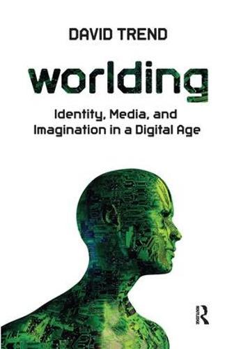Worlding: Identity, Media, and Imagination in a Digital Age (Hardback)