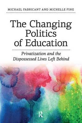 Changing Politics of Education: Privitization and the Dispossessed Lives Left Behind (Paperback)