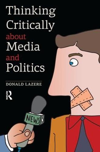 Thinking Critically About Media and Politics (Hardback)