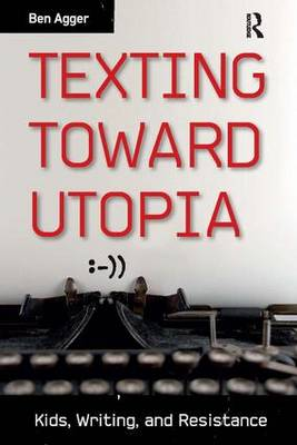 Texting Toward Utopia: Kids, Writing, and Resistance (Paperback)