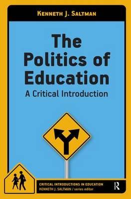 The Politics of Education: A Critical Introduction - Critical Introductions in Education (Paperback)