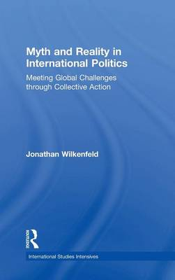 Myth and Reality in International Politics: Meeting Global Challenges through Collective Action (Hardback)