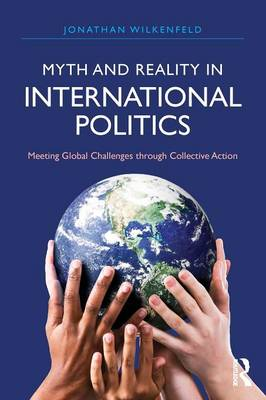 Myth and Reality in International Politics: Meeting Global Challenges through Collective Action (Paperback)