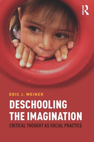 Deschooling the Imagination: Critical Thought as Social Practice (Paperback)