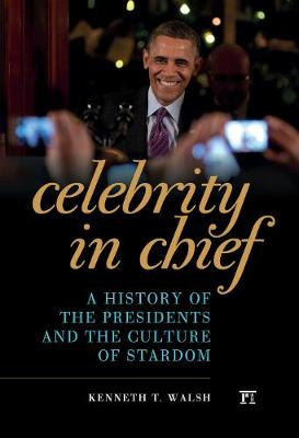 Celebrity in Chief: A History of the Presidents and the Culture of Stardom (Hardback)