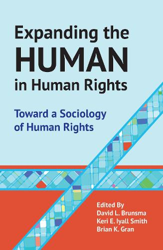 Expanding the Human in Human Rights: Toward a Sociology of Human Rights (Paperback)