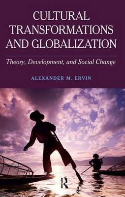 Cultural Transformations and Globalization: Theory, Development, and Social Change (Hardback)
