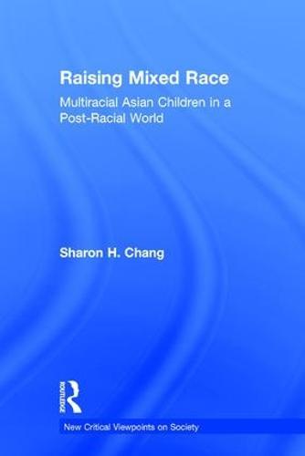 Raising Mixed Race: Multiracial Asian Children in a Post-Racial World (Hardback)