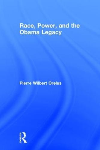Race, Power, and the Obama Legacy (Hardback)