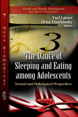 Dance of Sleeping & Eating Among Adolescents: Normal & Pathological Perspectives (Hardback)