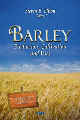 Barley: Production, Cultivation & Uses (Hardback)