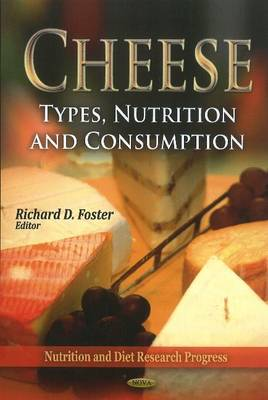 Cheese: Types, Nutrition & Consumption (Hardback)