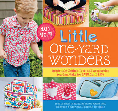 Little One-Yard Wonders: Irresistible Clothes, Toys, and Accessories You Can Make for Babies and Kids (Hardback)