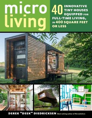 Micro Living: 40 Innovative Tiny Houses Equipped for Full-Time Living, in 400 Square Feet or Less (Paperback)