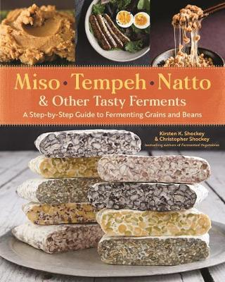 Miso, Tempeh, Natto and Other Tasty Ferments: A Step-by-Step Guide to Fermenting Grains and Beans for Umami and Health (Paperback)