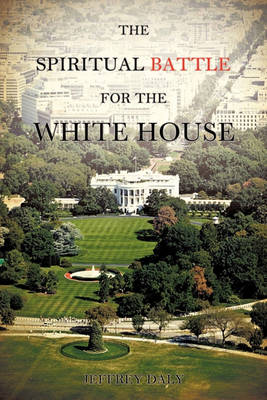 The Spiritual Battle for the White House (Paperback)