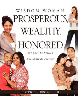 Wisdom Woman Prosperous, Wealthy, Honored (Paperback)