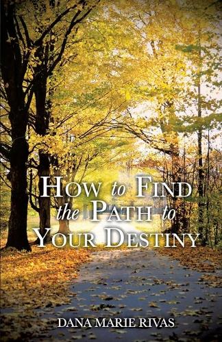 How to Find the Path to Your Destiny (Paperback)