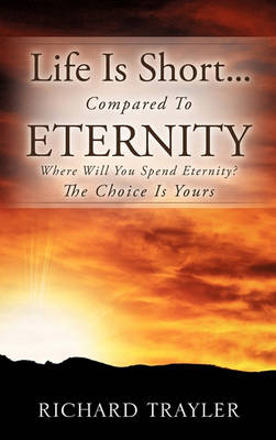 Life Is Short...Compared to Eternity (Paperback)