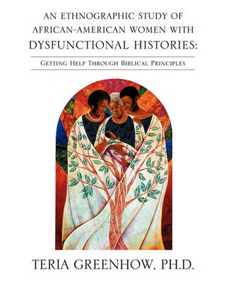 An Ethnographic Study of African-American Women with Dysfunctional Histories (Paperback)