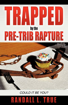 Trapped by the Pre-Trib Rapture (Paperback)