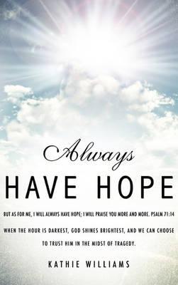 Always Have Hope (Hardback)