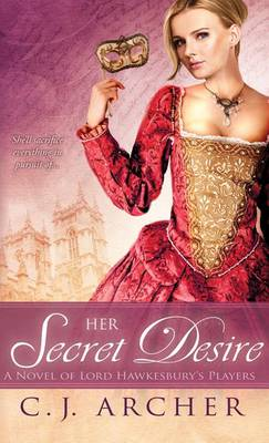 Her Secret Desire - A Novel of Lord Hawkesbury's Players 1 (Paperback)