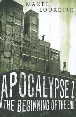 Apocalypse Z: The Beginning of the End - Apocalypse Z 1 (Paperback)
