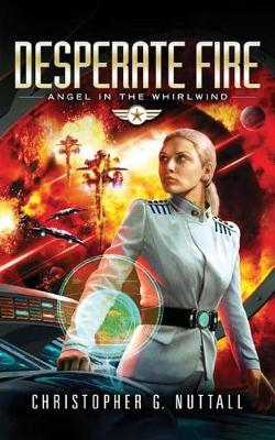 Desperate Fire - Angel in the Whirlwind 4 (Paperback)