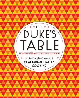 The Duke's Table: The Complete Book of Vegetarian Italian Cooking (Hardback)