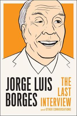 Jorge Luis Borges: The Last Interview: And Other Coversations (Paperback)