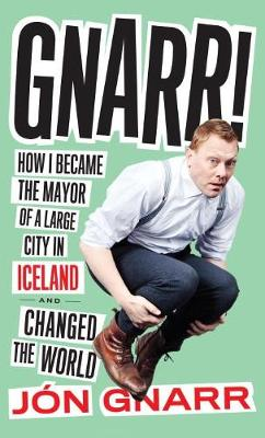 Gnarr: How I Became Mayor of a Large City in Iceland and Changed the World (Paperback)