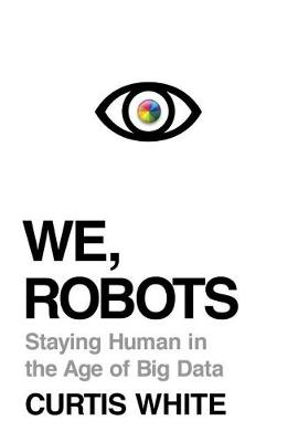 We, Robots: Staying Human in the Age of Big Data (Hardback)