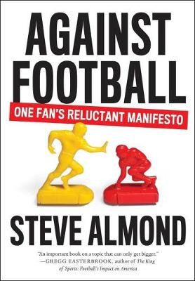 Against Football: One Fan's Reluctant Manifesto (Paperback)