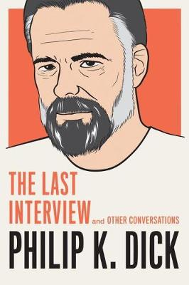 Philip K. Dick: The Last Interview: And Other Conversations (Paperback)
