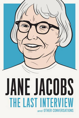 Jane Jacobs: The Last Interview: And Other Conversations (Paperback)