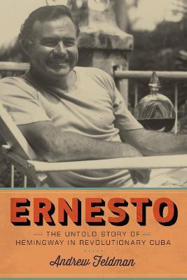 Ernesto: The Untold Story of Hemingway in Revolutionary Cuba (Hardback)