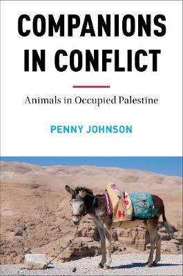 Companions In Conflict: Animals in Occupied Palestine (Hardback)